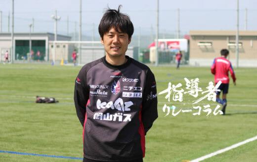 Vol.35 ファジアーノ岡山U-15コーチ/大西容平